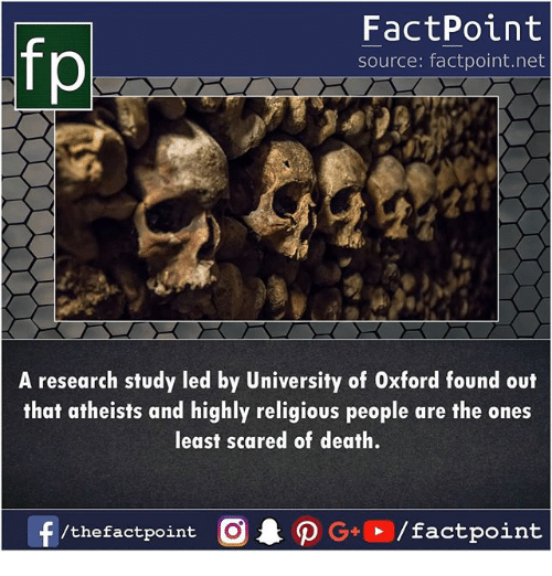 Memes, Death, and 🤖: FactPoint  source: factpoint.net  A research study led by University of Oxford found out  that atheists and highly religious people are the ones  least scared of death.  /thefactpoint O