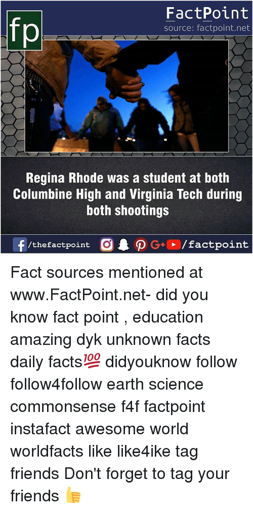 Facts, Friends, and Memes: FactPoint  source: factpoint.net  Regina Rhode was a student at both  Columbine High and Virginia Tech during  both shootings  f/thefactpoint  G+/factpoint Fact sources mentioned at www.FactPoint.net- did you know fact point , education amazing dyk unknown facts daily facts💯 didyouknow follow follow4follow earth science commonsense f4f factpoint instafact awesome world worldfacts like like4ike tag friends Don't forget to tag your friends 👍