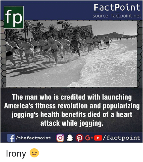Memes, Heart, and Irony: FactPoint  source: factpoint.net  The man who is credited with launching  America's fitness revolution and popularizing  jogging's health benefits died of a heart  attack while jogging.  f/thefactpoint  G+/factpoint Irony 😐