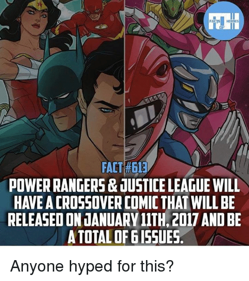 Facts, Hype, and Memes: FACTS HEROES  FACT #613  POWERRANGERS & JUSTICELEAGUE WILL  HAVE ACROSSOVERCOMIC THAT WILL BE  RELEASED ON JANUARY 11TH.2017ANDBE  ATO  OF 615SUES Anyone hyped for this?