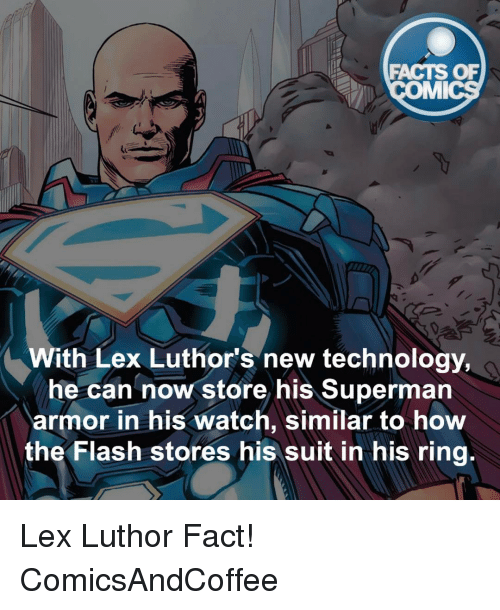 Memes, Lex Luthor, and 🤖: FACTS OF  MMI  With Lex Luthor's new technology,  he can now store his Superman  armor in his watch, similar to how  the Flash stores his suit in his ring Lex Luthor Fact! ComicsAndCoffee