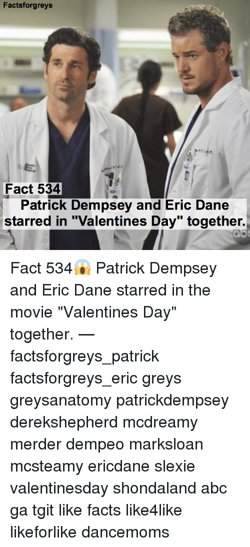 "Memes, 🤖, and Patrick Dempsey: Factsforgreys  Fact 534  Patrick Dempsey and Eric Dane  starred in ""Valentines Day"" together. Fact 534😱 Patrick Dempsey and Eric Dane starred in the movie ""Valentines Day"" together. — factsforgreys_patrick factsforgreys_eric greys greysanatomy patrickdempsey derekshepherd mcdreamy merder dempeo marksloan mcsteamy ericdane slexie valentinesday shondaland abc ga tgit like facts like4like likeforlike dancemoms"