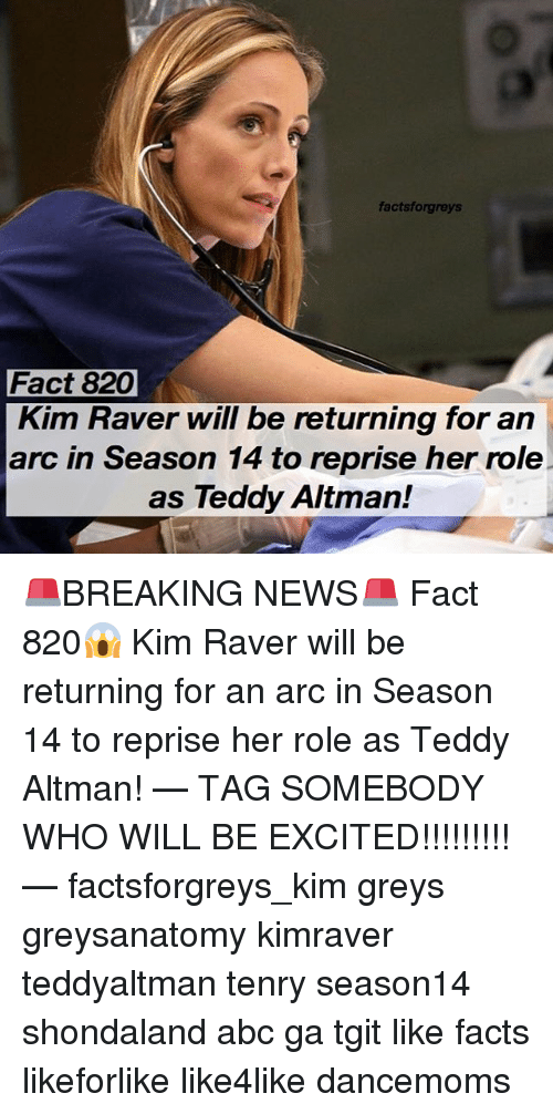 Abc, Facts, and Memes: factsforgreys  Fact 820  Kim Haver will be returning for an  arc in Season 14 to reprise her role  as Teddy Altman! 🚨BREAKING NEWS🚨 Fact 820😱 Kim Raver will be returning for an arc in Season 14 to reprise her role as Teddy Altman! — TAG SOMEBODY WHO WILL BE EXCITED!!!!!!!!! — factsforgreys_kim greys greysanatomy kimraver teddyaltman tenry season14 shondaland abc ga tgit like facts likeforlike like4like dancemoms