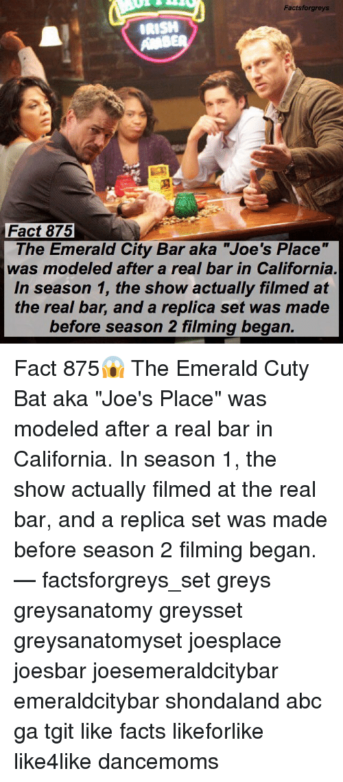 """Abc, Facts, and Memes: Factsforgreys  Fact 875  The Emerald City Bar aka """"Joe's Place""""  was modeled after a real bar in California  In season 1, the show actually filmed at  the real bar, and a replica set was made  before season 2 filming began. Fact 875😱 The Emerald Cuty Bat aka """"Joe's Place"""" was modeled after a real bar in California. In season 1, the show actually filmed at the real bar, and a replica set was made before season 2 filming began. — factsforgreys_set greys greysanatomy greysset greysanatomyset joesplace joesbar joesemeraldcitybar emeraldcitybar shondaland abc ga tgit like facts likeforlike like4like dancemoms"""