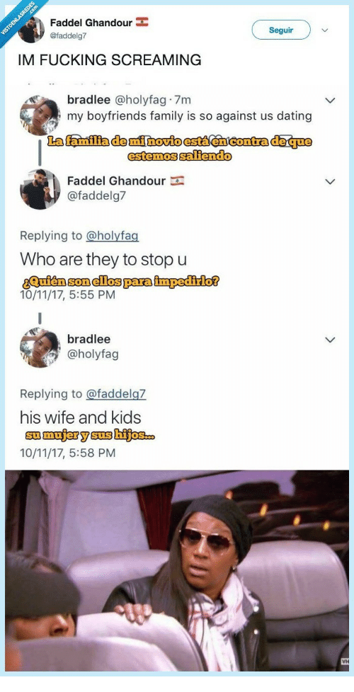 Dating, Family, and Fucking: Faddel Ghandour  @faddelgi7  Seguir  IM FUCKING SCREAMING  bradlee @holyfag 7m  my boyfriends family is so against us dating  estemossaliendo  Faddel Ghandour  @faddelg7  Replying to @holyfag  Who are they to stop u  10/11/17, 5:55 PM  bradlee  @holyfag  Replying to @faddelgZ  his wife and kids  10/11/17, 5:58 PM