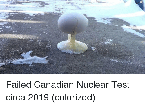 Test, Canadian, and Circa: Failed Canadian Nuclear Test circa 2019 (colorized)