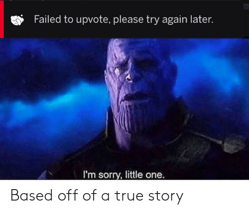 Failed to Upvote Please Try Again Later I'm Sorry Little One