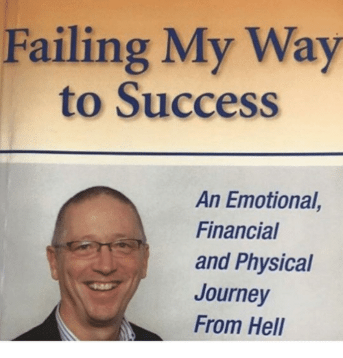 Journey, Physical, and Success: Failing My Way  to Success  An Emotional,  Financial  and Physical  Journey  From Hel