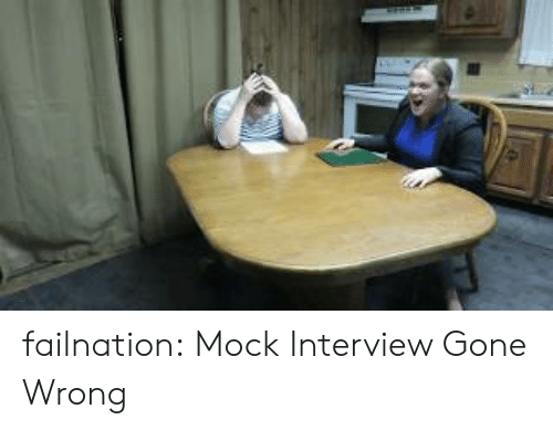 Tumblr, Blog, and Http: failnation:  Mock Interview Gone Wrong