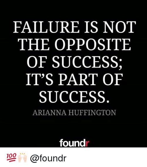 Memes, Huffington, and Failure: FAILURE IS NOT  THE OPPOSITE  OF SUCCESS;  IT'S PART OF  SUCCESS  ARIANNA HUFFINGTON  found 💯🙌🏻 @foundr