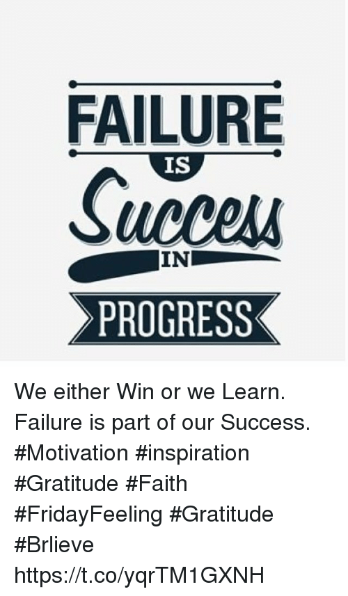 Failure, Faith, and Inspiration: FAILURE  IS  PROGRESS We either Win or we Learn. Failure is part of our Success.  #Motivation #inspiration #Gratitude #Faith #FridayFeeling #Gratitude #Brlieve https://t.co/yqrTM1GXNH