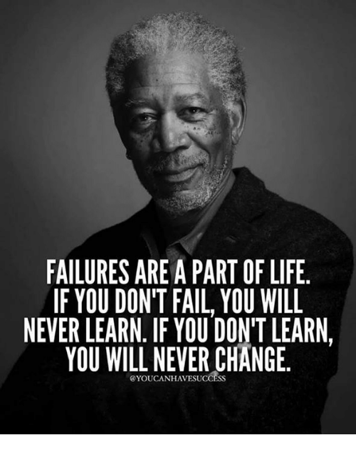 FAILURES ARE a PART OF LIFE IF YOU DONT FAIL YOU WILL NEVER LEARN IF YOU  DON'T LEARN YOU WILL NEVER CHANGE | FAIL Meme on ME.ME