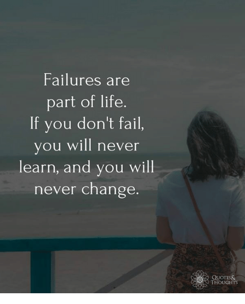 Failures Are Part Of Life If You Don T Fail You Will Never Learn And