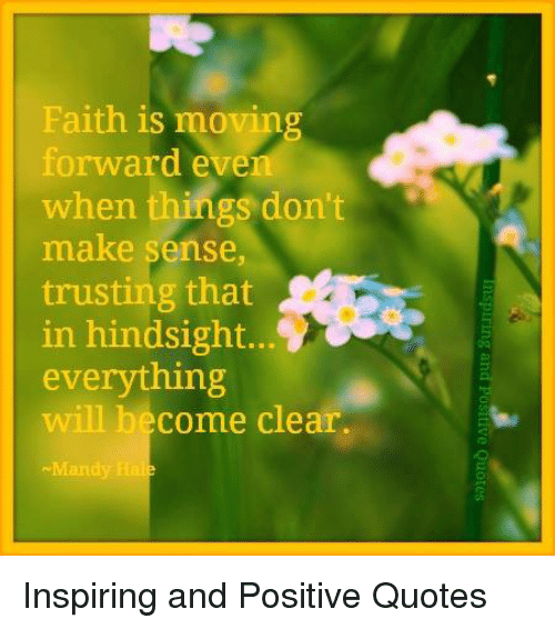 Faith Is Moving Forward Even When Things Dont Make Sense Trusting