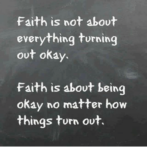 faith-is-not-about-everything-turning-ou