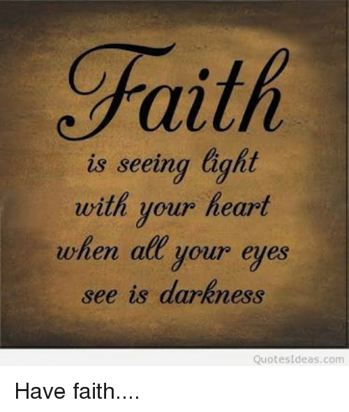 Faith Is Seeing Light With Your Heart When Att Your Eyes See Is