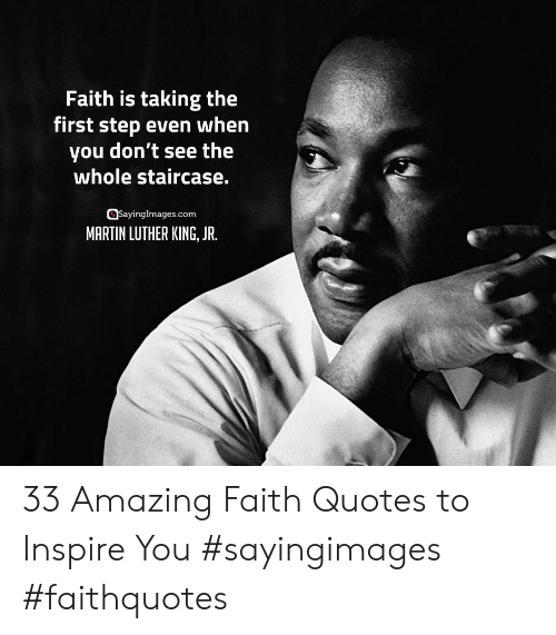 Martin, Martin Luther King Jr., and Martin Luther: Faith is taking the  first step even when  you don't see the  whole staircase.  asayinglmages.com  MARTIN LUTHER KING, JR. 33 Amazing Faith Quotes to Inspire You #sayingimages #faithquotes