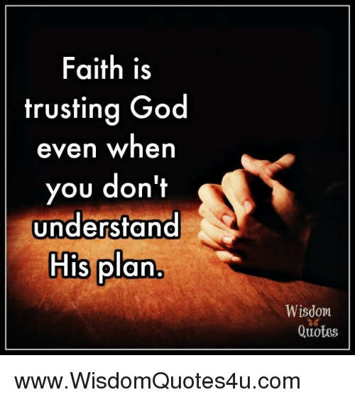 Faith Is Trusting God Even When You Dont Understand His Plan Wisdom