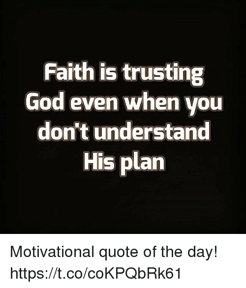 Faith Is Trusting God Even When You Dont Understand His Plan Ar