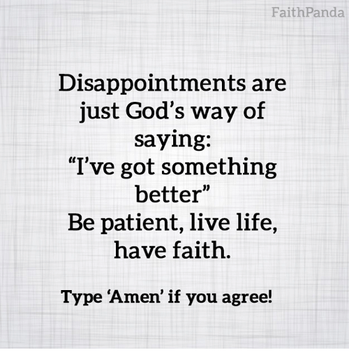 "Life, Memes, and Live: FaithPanda  Disappointments are  just God's way of  saying:  ""I've got something  better""  Be patient, live life,  have faith.  Type 'Amen' if you agree!"