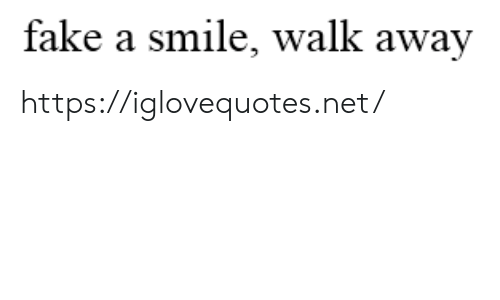 Fake, Smile, and Net: fake a smile, walk away https://iglovequotes.net/