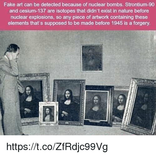 Fake Memes And Nature Art Can Be Detected Because Of Nuclear Bombs