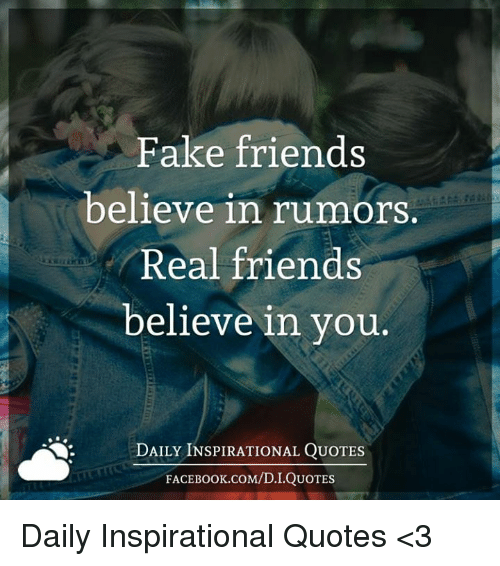 Fake Friends Believe In Rumors Real Friends Believe In You Daily