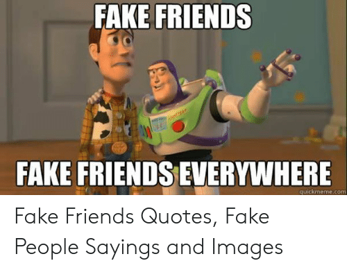 FAKE FRIENDS FAKE FRIENDS EVERYWHERE Quickmemecom Fake
