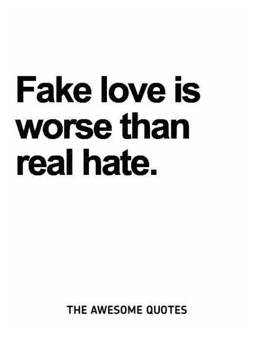 Fake Love Quotes Extraordinary Fake Love Is Worse Than Real Hate THE AWESOME QUOTES Fake Meme On