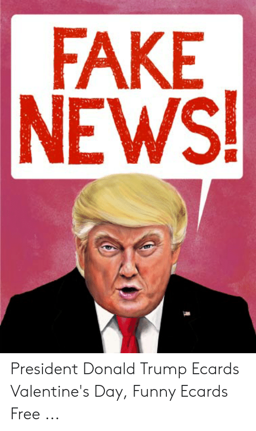 Donald Trump Fake And Funny FAKE NEWS President Ecards Valentines Day