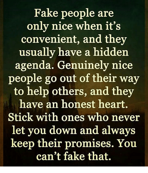 An Who A Out Have Way When Genuinely They Never Help Of Nice Only Are It's Go Honest People Heart Others Ones Stick Keep With Promises Fake Usually Can Convenient And Down Hidden Always Agenda Their You To Let
