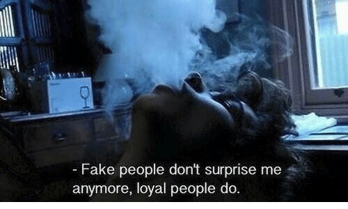 Fake, Fake People, and Surprise: -Fake people don't surprise me  anymore, loyal people do