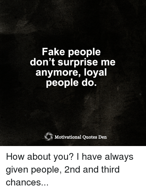 Fake People Don\'t Surprise Me Anymore Loyal People Do ...
