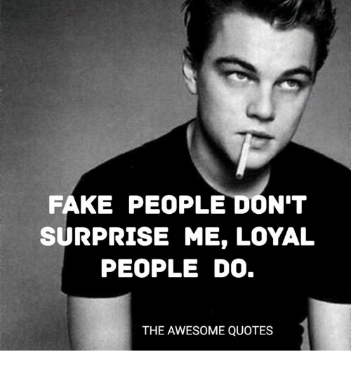 Fake People Dont Surprise Me Loyal People Do The Awesome Quotes