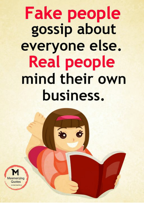 Fake People Gossip About Everyone Else Real People Mind Their Own