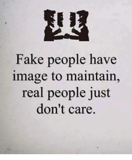fake people have image to maintain real people just dont 11195715 ✅ 25 best memes about fake people fake people memes