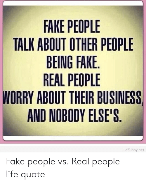 FAKE PEOPLE TALK ABOUT OTHER PEOPLE BEING FAKE REAL PEOPLE ...