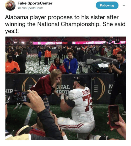 Fake, SportsCenter, and Alabama: Fake SportsCenter  @FakeSportsCentr  Following  Alabama player proposes to his sister after  winning the National Championship. She said  yes!!!  INAL  IP