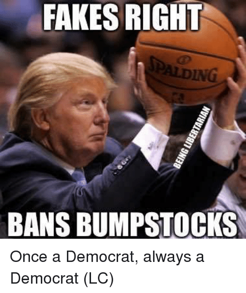 Memes, 🤖, and Once: FAKES RIGHT  ING  BANS BUMPSTOCKS Once a Democrat, always a Democrat (LC)