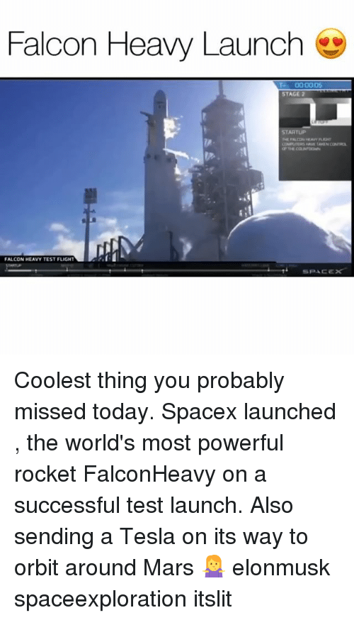 Funny, Flight, and Mars: Falcon Heavy Launch  -000005  STAGE 2  FALCON HEAVY TEST FLIGHT  SPACEX Coolest thing you probably missed today. Spacex launched , the world's most powerful rocket FalconHeavy on a successful test launch. Also sending a Tesla on its way to orbit around Mars 🤷♀️ elonmusk spaceexploration itslit