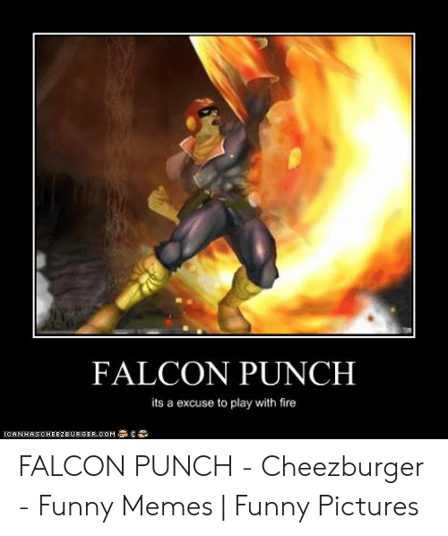 Falcon Punch Its A Excuse To Play With Fire