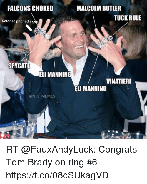 Eli Manning, Memes, and Nfl: FALCONS CHOKED  MALCOLM BUTLER  TUCK RULE  Defense pitched a g  SPYGATE  ELI MANNING  VINATIERI  ELI MANNING  @NFL MEMES RT @FauxAndyLuck: Congrats Tom Brady on ring #6 https://t.co/08cSUkagVD