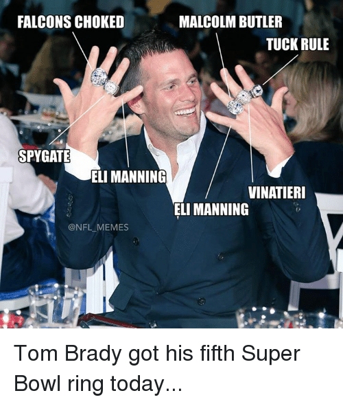 Eli Manning, Memes, and Nfl: FALCONS CHOKED  MALCOLM BUTLER  TUCK RULE  SPYGATE  ELI MANNING  VINATIERI  ELI MANNING  @NFL MEMES Tom Brady got his fifth Super Bowl ring today...
