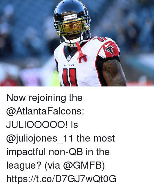 Memes, Falcons, and The League: FALCONS Now rejoining the @AtlantaFalcons: JULIOOOOO!   Is @juliojones_11 the most impactful non-QB in the league? (via @GMFB) https://t.co/D7GJ7wQt0G