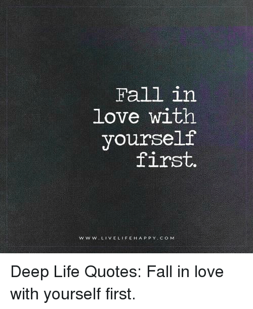 Fall In Love With Yourself First W W W Live Life Happy Com Deep Life