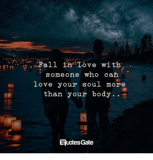 Fall Iniove With Someone Who Can Love Your Soul More Than Your Body