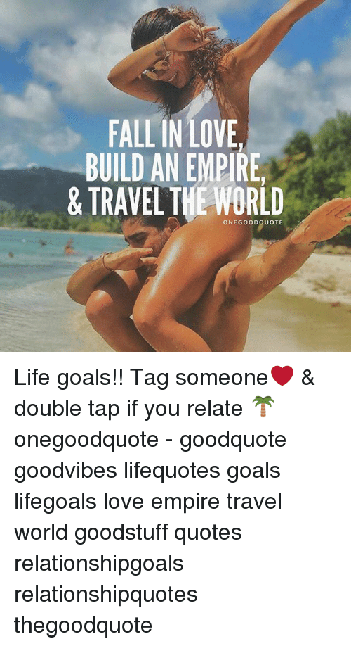 Fallin Love Build An Empire Travelthe World One Good Quote Life