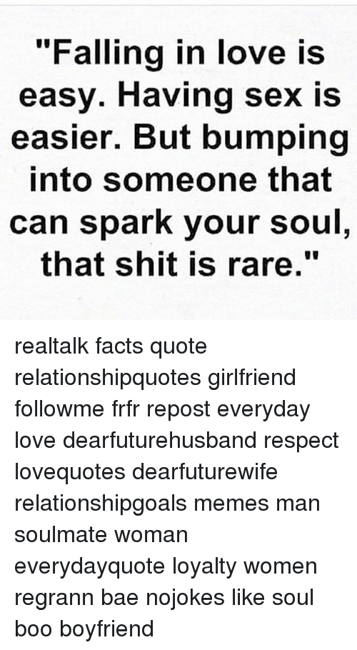 """Bae, Boo, and Facts: """"Falling in love is  easy. Having sex is  easier. But bumping  into someone that  can spark your soul  thať shit is rare. realtalk facts quote relationshipquotes girlfriend followme frfr repost everyday love dearfuturehusband respect lovequotes dearfuturewife relationshipgoals memes man soulmate woman everydayquote loyalty women regrann bae nojokes like soul boo boyfriend"""