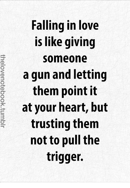 Falling In Love Is Like Giving Someone Agun And Letting Them Point