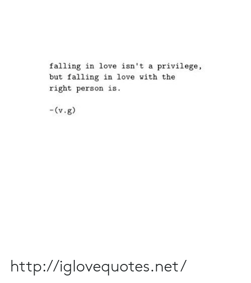 Love, Http, and Net: falling in love isn't a privilege,  but falling in love with the  right person i http://iglovequotes.net/